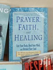 Prayer, Faith, And Healing: Cure Your Body, Heal Your Mind | Books & Games for sale in Nairobi, Nairobi Central