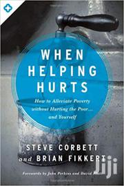 When Helping Hurts - Steve Corbett And Brian Fikkert | Books & Games for sale in Nairobi, Nairobi Central