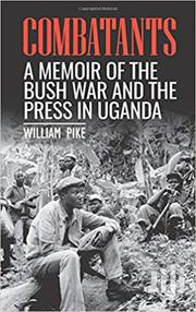 Combatants: A Memoir Of The Bush War And The Press In Uganda | Books & Games for sale in Nairobi, Nairobi Central