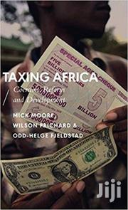 Taxing Africa: Coercion, Reform And Development (African Arguments) | Books & Games for sale in Nairobi, Nairobi Central