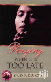 Praying When It Is Too Late-dr Olukoya | Books & Games for sale in Nairobi, Nairobi Central