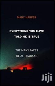 Everything You Have Told Me Is True The Many Faces Of Al Shabaab | Books & Games for sale in Nairobi, Nairobi Central