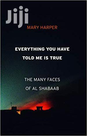Everything You Have Told Me Is True The Many Faces Of Al Shabaab