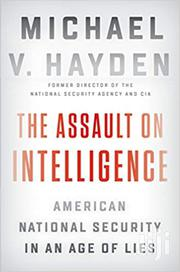 The Assault On Intelligence -michael Hayden | Books & Games for sale in Nairobi, Nairobi Central