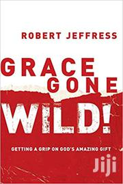 Grace Gone Wild Robert Jeffress | Books & Games for sale in Nairobi, Nairobi Central