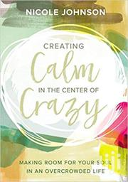 Creating Calm In The Center Of Crazy -nicole Johnson | Books & Games for sale in Nairobi, Nairobi Central