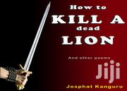 How To Kill A Dead Lion | Books & Games for sale in Nairobi, Viwandani (Makadara)