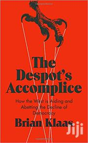 The Despot's Accomplice -brian Klaas | Books & Games for sale in Nairobi, Nairobi Central