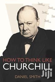 How To Think Like Churchill Daniel Smith | Books & Games for sale in Nairobi, Nairobi Central