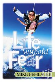 Life Without Fear-mike Fehlauer | Books & Games for sale in Nairobi, Nairobi Central