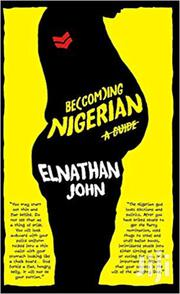 Becoming Nigerian -elnathan John | Books & Games for sale in Nairobi, Nairobi Central