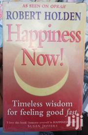Happiness Now!: Timeless Wisdom for Feeling Good Fast - Robert Holden | Books & Games for sale in Nairobi, Nairobi Central