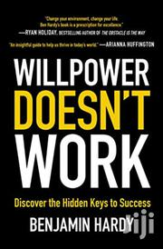 Willpower Doesn't Work: Discover The Hidden Keys To Success | Books & Games for sale in Nairobi, Nairobi Central