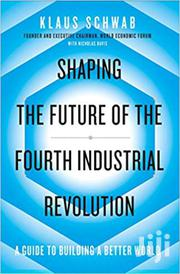Shapingthe Future Of Fourth Industrial Revolution-klaus Schwab | Books & Games for sale in Nairobi, Nairobi Central