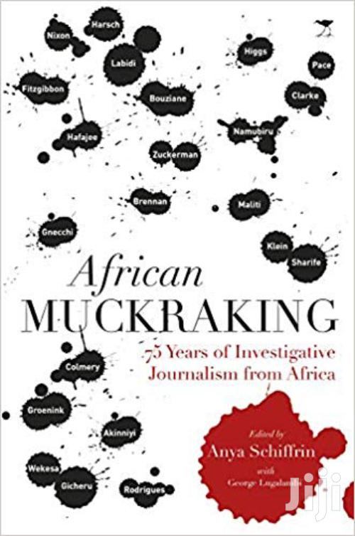African Muckraking 75 Years Of Investigative Journalism From Africa