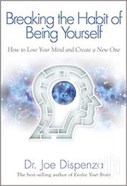 Breaking The Habits Of Being Yourself -dr Joe Dispenza | Books & Games for sale in Nairobi, Nairobi Central