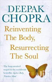 Reinventing The Body Resurrecting The Soul -deepak Chopra | Books & Games for sale in Nairobi, Nairobi Central