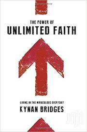 The Power Of Unlimited Faith -kynan Bridges | Books & Games for sale in Nairobi, Nairobi Central