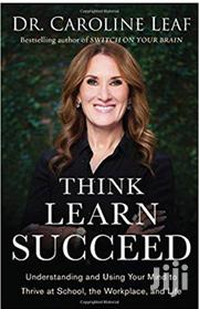 Think, Learn, Succeed-dr Caroline Leaf | Books & Games for sale in Nairobi, Nairobi Central