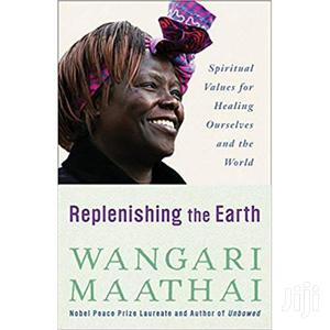 Wangari Maathai Replenishing The Earth: Spiritual Values For Healing