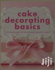 Cake Decorating Basics - Rachel Brown | Books & Games for sale in Nairobi, Nairobi Central