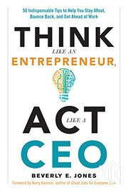 Think Like An Entrepreneur, Act Like A CEO - Beverly E Jones | Books & Games for sale in Nairobi, Nairobi Central