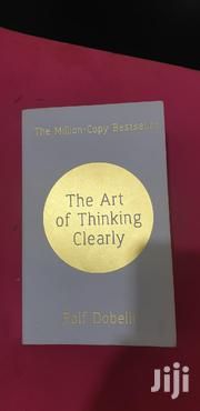 The Art Of Thinking Clearly By Rolf Dobelli | Books & Games for sale in Nairobi, Nairobi Central