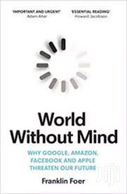 World Without Mind- Frankline Foer | Books & Games for sale in Nairobi, Nairobi Central
